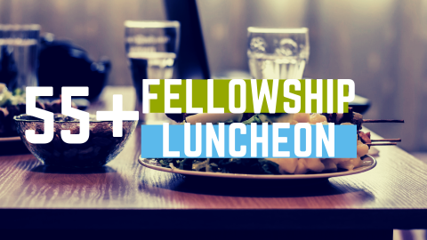 55+ Fellowship Luncheon