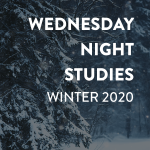 Wednesday Night Studies (Winter 2020)